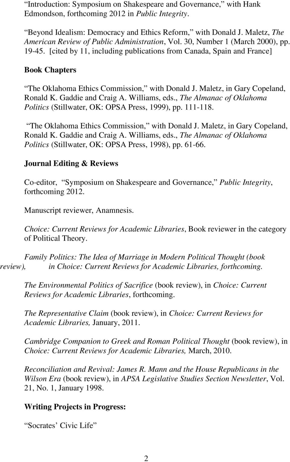 [cited by 11, including publications from Canada, Spain and France] Book Chapters The Oklahoma Ethics Commission, with Donald J. Maletz, in Gary Copeland, Ronald K. Gaddie and Craig A. Williams, eds.