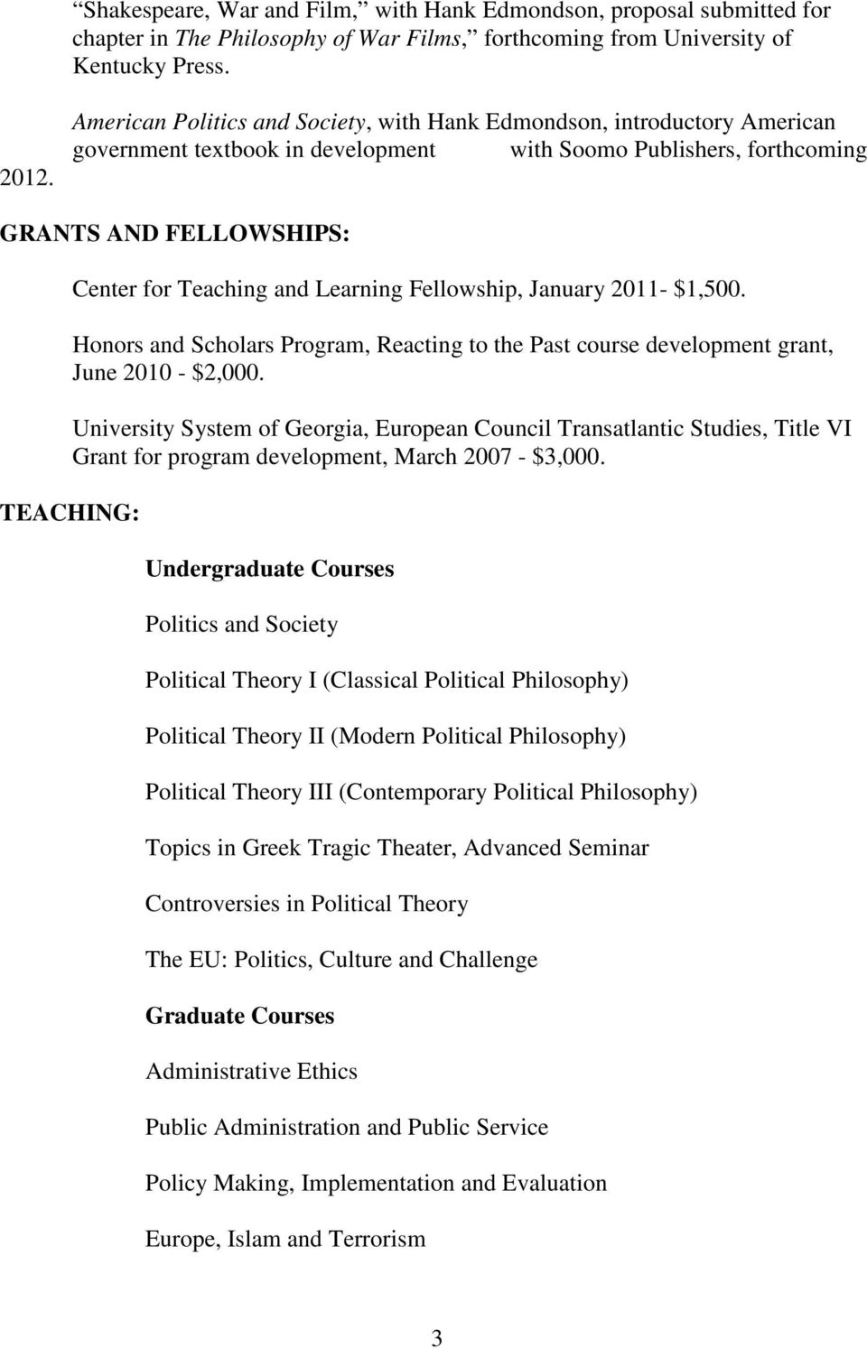 Learning Fellowship, January 2011- $1,500. Honors and Scholars Program, Reacting to the Past course development grant, June 2010 - $2,000.