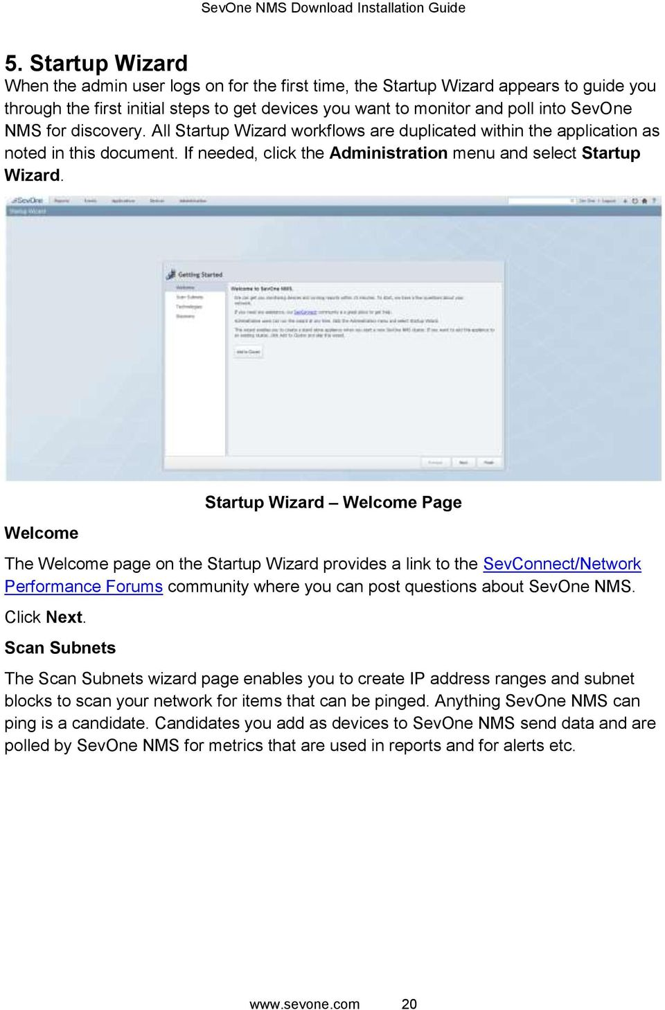 Welcome Startup Wizard Welcome Page The Welcome page on the Startup Wizard provides a link to the SevConnect/Network Performance Forums community where you can post questions about SevOne NMS.