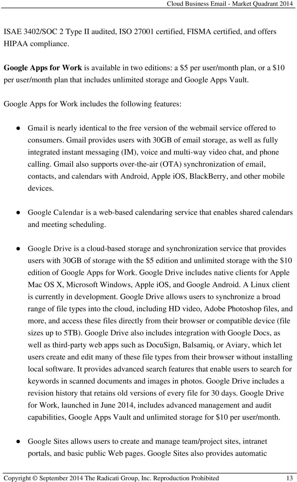Google Apps for Work includes the following features: Gmail is nearly identical to the free version of the webmail service offered to consumers.