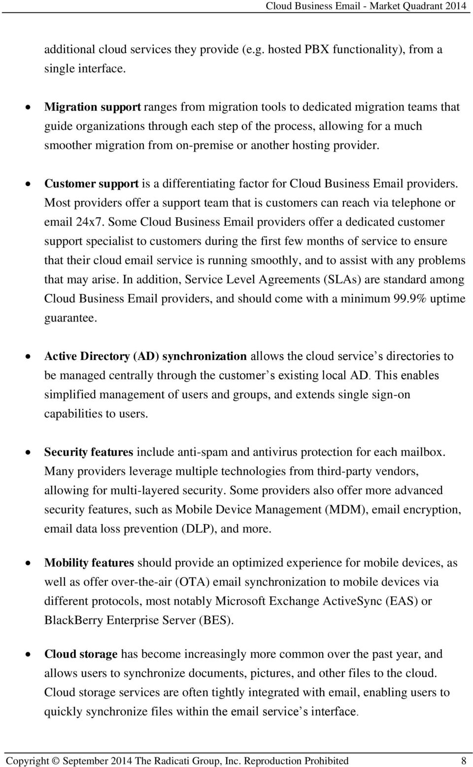 hosting provider. Customer support is a differentiating factor for Cloud Business Email providers. Most providers offer a support team that is customers can reach via telephone or email 24x7.