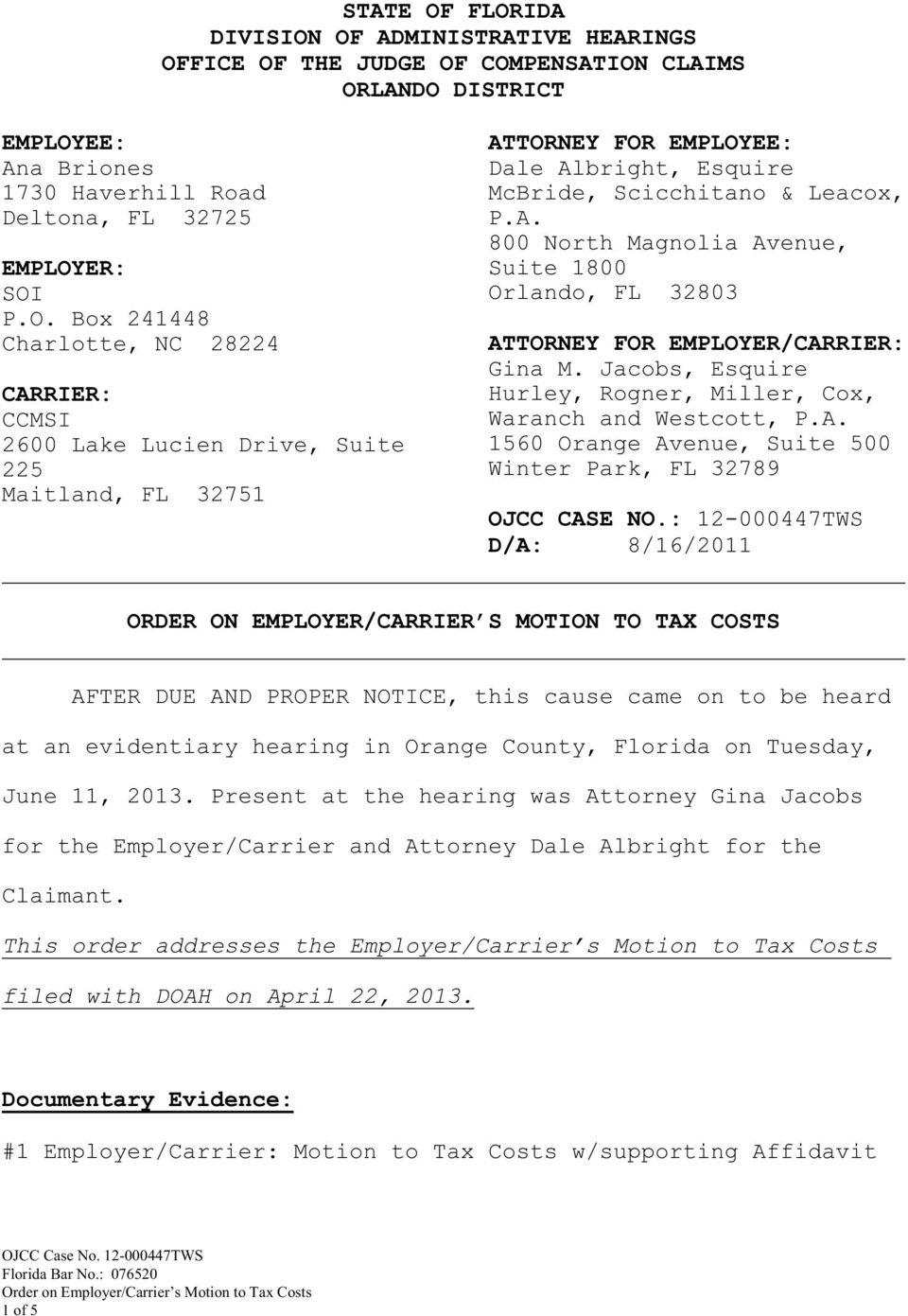 : 12-000447TWS D/A: 8/16/2011 ORDER ON EMPLOYER/CARRIER S MOTION TO TAX COSTS AFTER DUE AND PROPER NOTICE, this cause came on to be heard at an evidentiary hearing in Orange County, Florida on