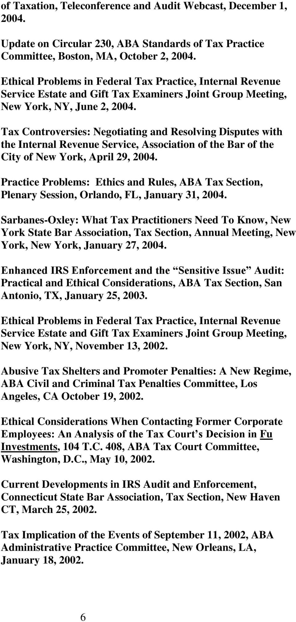 Tax Controversies: Negotiating and Resolving Disputes with the Internal Revenue Service, Association of the Bar of the City of New York, April 29, 2004.
