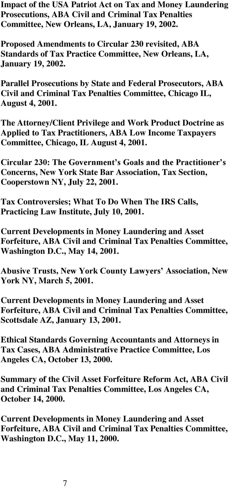 Parallel Prosecutions by State and Federal Prosecutors, ABA Civil and Criminal Tax Penalties Committee, Chicago IL, August 4, 2001.