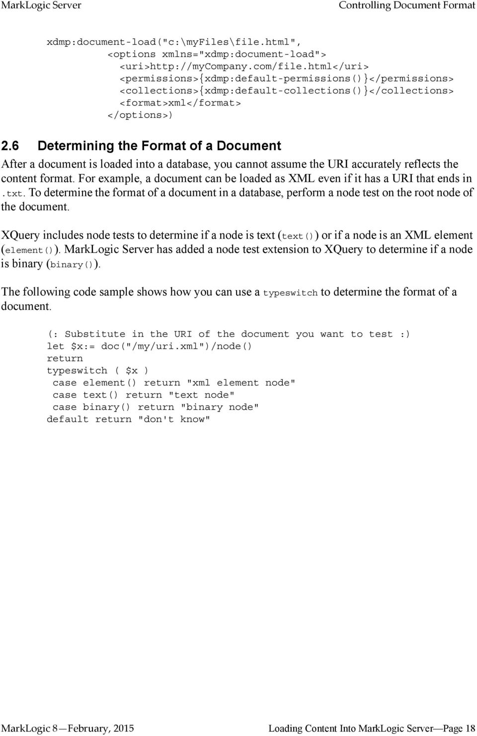 6 Determining the Format of a Document After a document is loaded into a database, you cannot assume the URI accurately reflects the content format.
