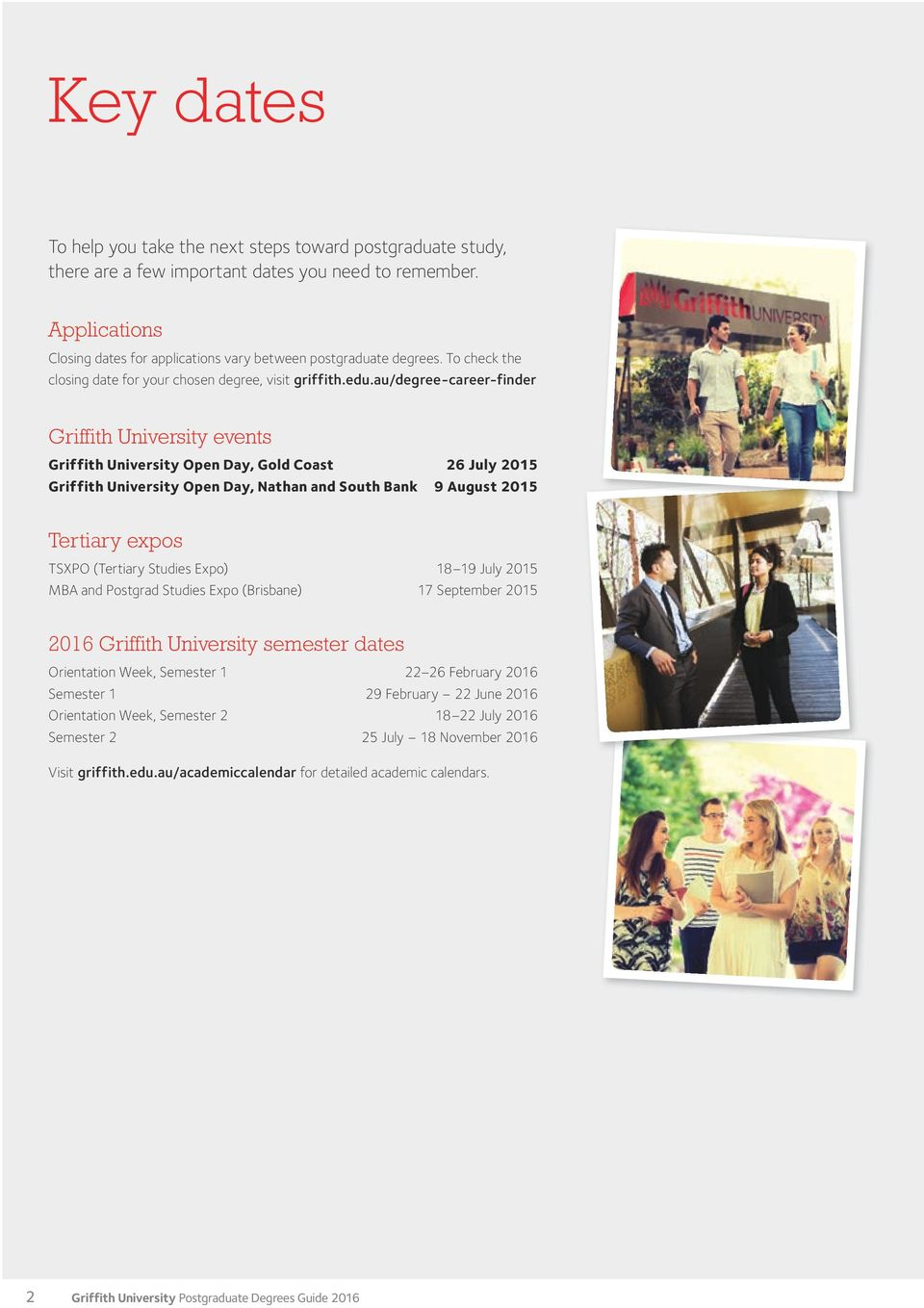 au/degree-career-finder Griffith University events Griffith University Open Day, Gold Coast 26 July 2015 Griffith University Open Day, Nathan and South Bank 9 August 2015 Tertiary expos TSXPO