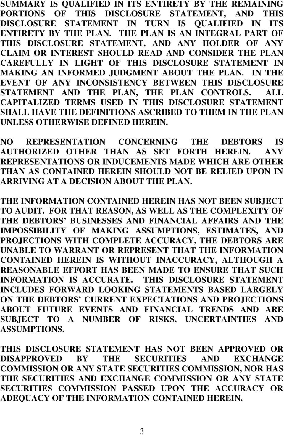 INFORMED JUDGMENT ABOUT THE PLAN. IN THE EVENT OF ANY INCONSISTENCY BETWEEN THIS DISCLOSURE STATEMENT AND THE PLAN, THE PLAN CONTROLS.