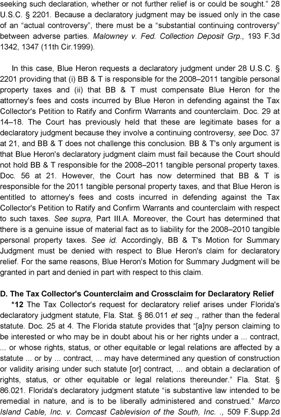Collection Deposit Grp., 193 F.3d 1342, 1347 (11th Cir.1999). In this case, Blue Heron requests a declaratory judgment under 28 U.S.C. 2201 providing that (i) BB & T is responsible for the 2008 2011