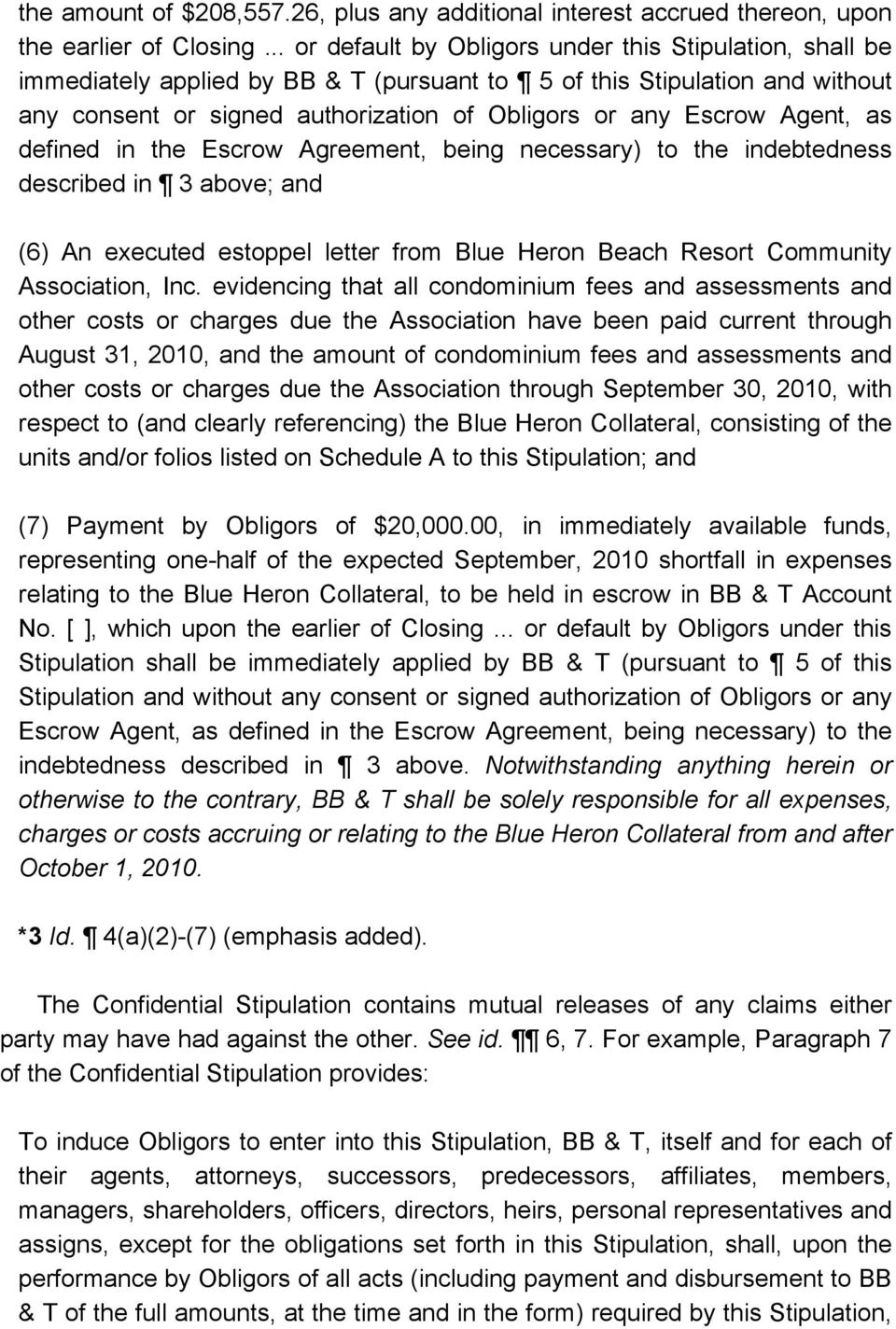 Agent, as defined in the Escrow Agreement, being necessary) to the indebtedness described in 3 above; and (6) An executed estoppel letter from Blue Heron Beach Resort Community Association, Inc.