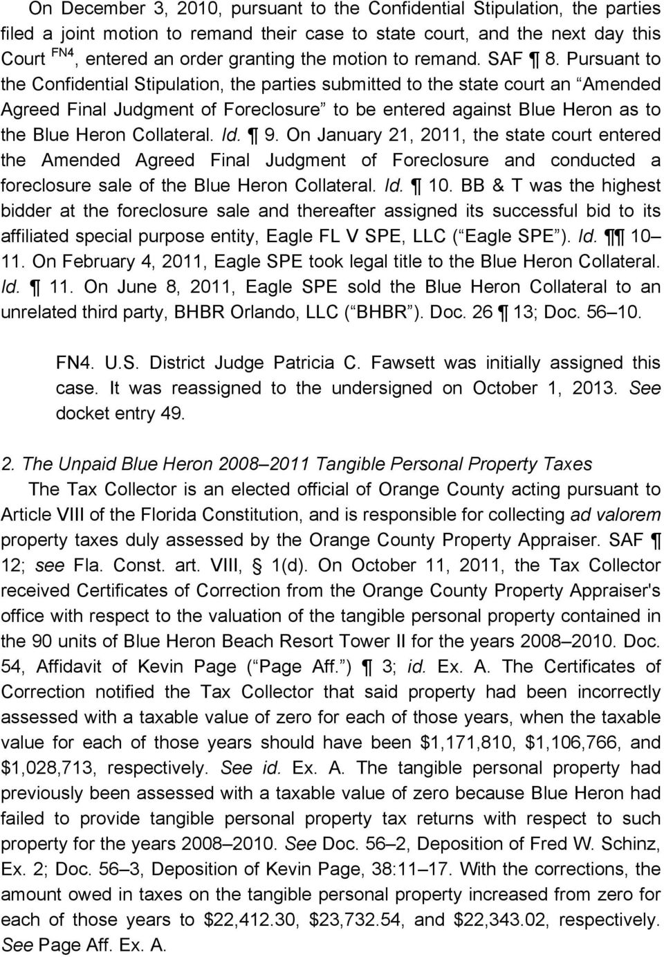 Pursuant to the Confidential Stipulation, the parties submitted to the state court an Amended Agreed Final Judgment of Foreclosure to be entered against Blue Heron as to the Blue Heron Collateral. Id.