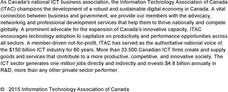 A prominent advocate for the expansion of Canada s innovative capacity, ITAC encourages technology adoption to capitalize on productivity and performance opportunities across all sectors.
