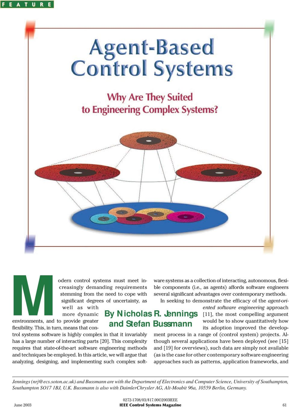 This, in turn, means that control systems software is highly complex in that it invariably has a large number of interacting parts [20].
