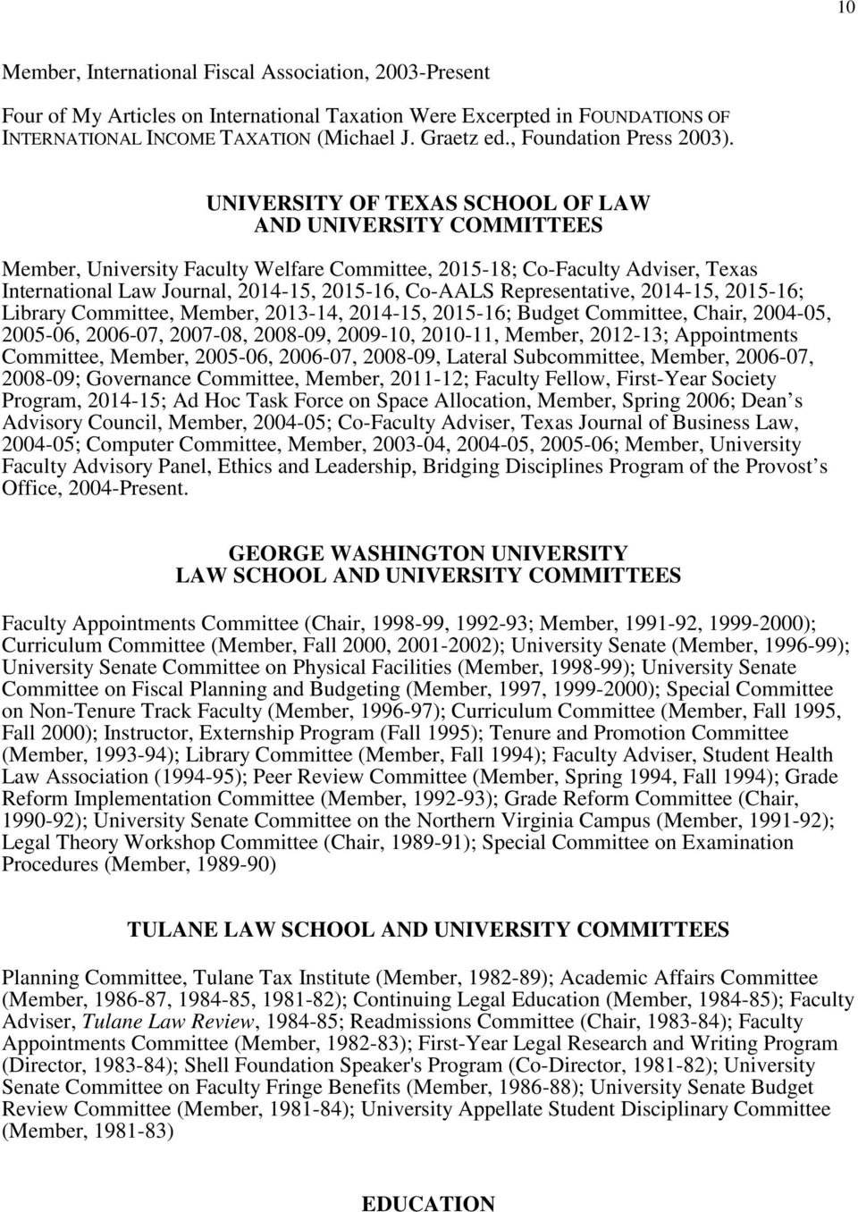 UNIVERSITY OF TEXAS SCHOOL OF LAW AND UNIVERSITY COMMITTEES Member, University Faculty Welfare Committee, 2015-18; Co-Faculty Adviser, Texas International Law Journal, 2014-15, 2015-16, Co-AALS