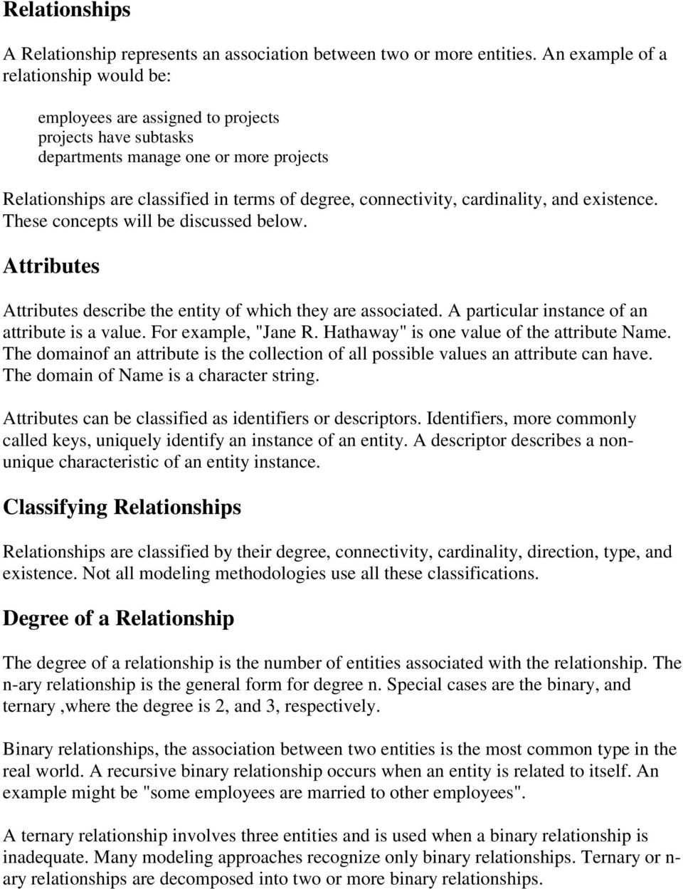 cardinality, and existence. These concepts will be discussed below. Attributes Attributes describe the entity of which they are associated. A particular instance of an attribute is a value.
