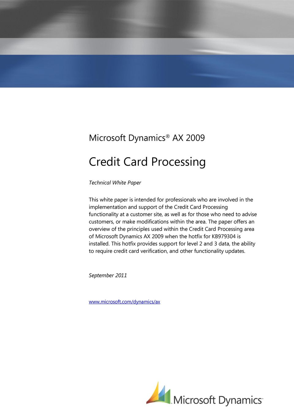 The paper offers an overview of the principles used within the Credit Card Processing area of Microsoft Dynamics AX 2009 when the hotfix for KB979304 is installed.