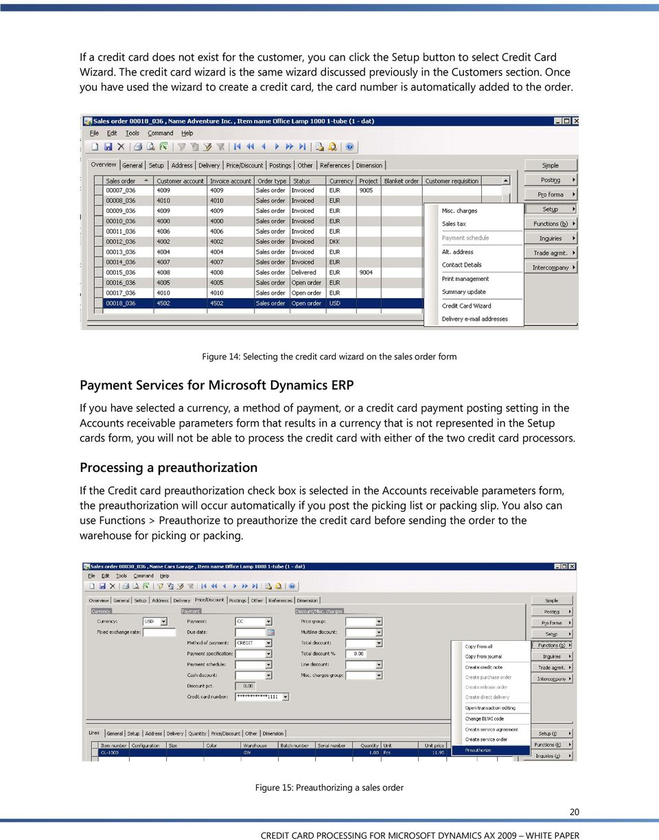 Figure 14: Selecting the credit card wizard on the sales order form Payment Services for Microsoft Dynamics ERP If you have selected a currency, a method of payment, or a credit card payment posting