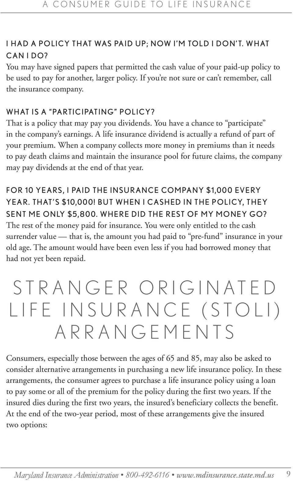 You have a chance to participate in the company s earnings. A life insurance dividend is actually a refund of part of your premium.