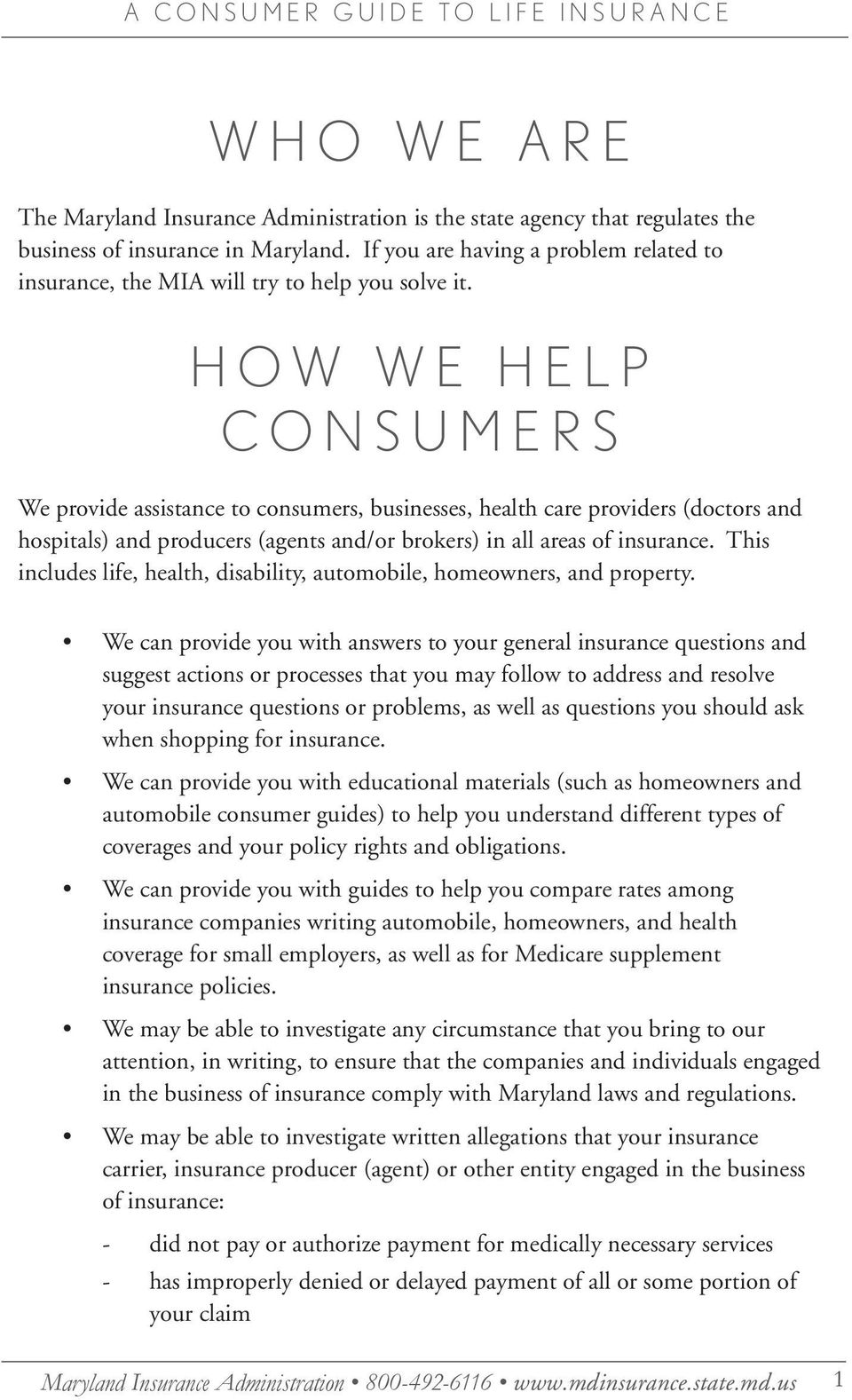 HOW WE HELP CONSUMERS We provide assistance to consumers, businesses, health care providers (doctors and hospitals) and producers (agents and/or brokers) in all areas of insurance.