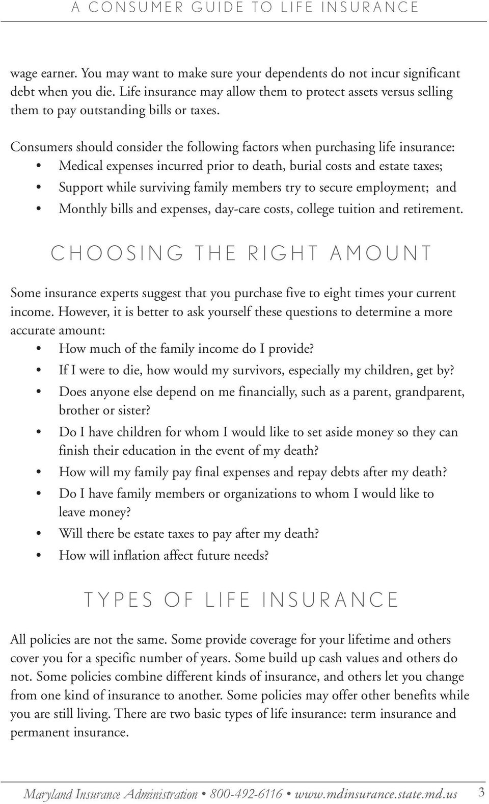 Consumers should consider the following factors when purchasing life insurance: Medical expenses incurred prior to death, burial costs and estate taxes; Support while surviving family members try to