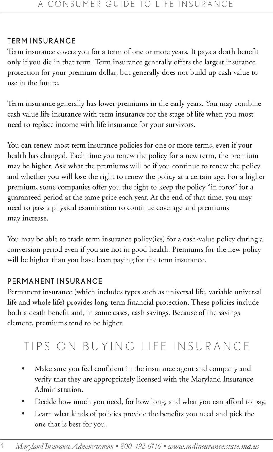 Term insurance generally has lower premiums in the early years.