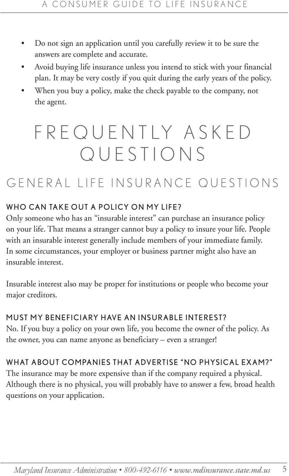 Frequently Asked Questions General Life Insurance Questions Who can take out a policy on my life? Only someone who has an insurable interest can purchase an insurance policy on your life.