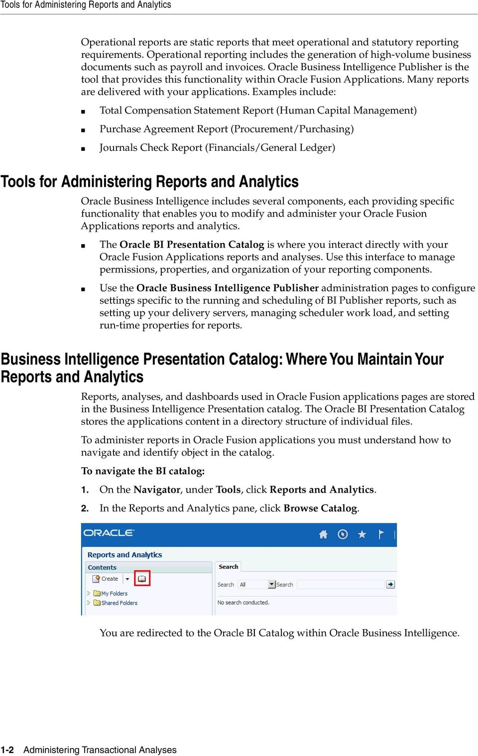Oracle Business Intelligence Publisher is the tool that provides this functionality within Oracle Fusion Applications. Many reports are delivered with your applications.