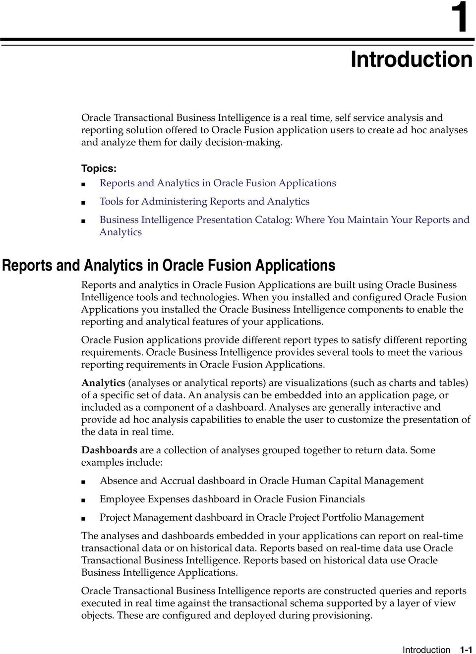 Topics: Reports and Analytics in Oracle Fusion Applications Tools for Administering Reports and Analytics Business Intelligence Presentation Catalog: Where You Maintain Your Reports and Analytics