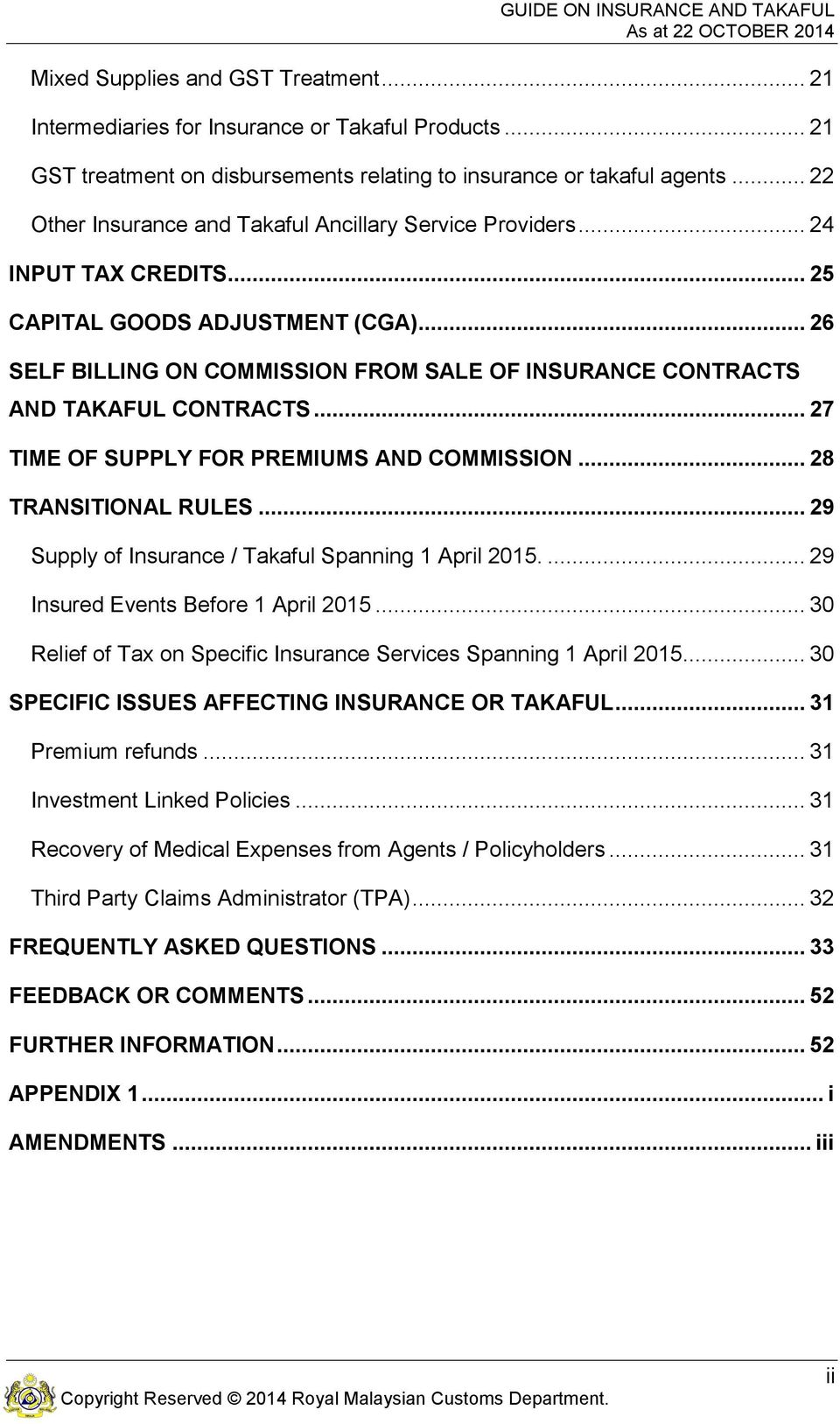 .. 26 SELF BILLING ON COMMISSION FROM SALE OF INSURANCE CONTRACTS AND TAKAFUL CONTRACTS... 27 TIME OF SUPPLY FOR PREMIUMS AND COMMISSION... 28 TRANSITIONAL RULES.
