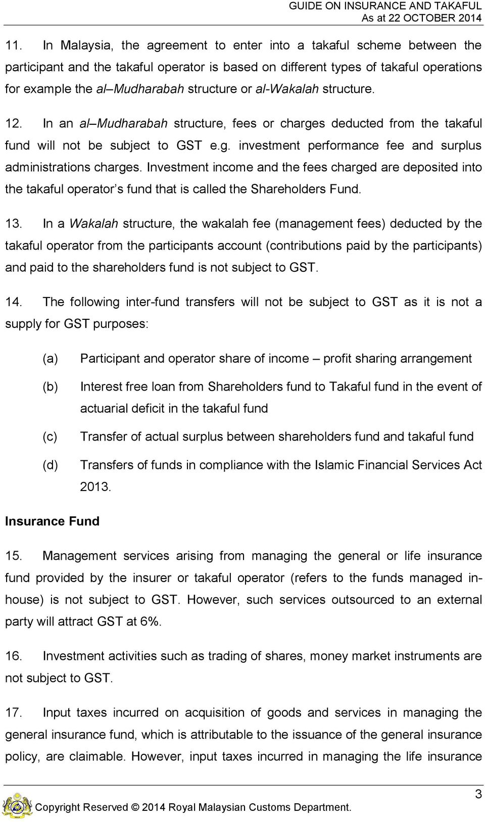Investment income and the fees charged are deposited into the takaful operator s fund that is called the Shareholders Fund. 13.