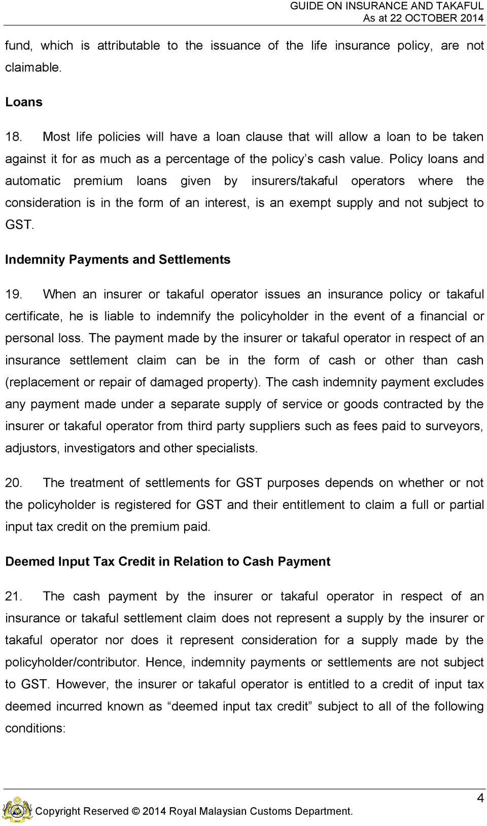Policy loans and automatic premium loans given by insurers/takaful operators where the consideration is in the form of an interest, is an exempt supply and not subject to GST.