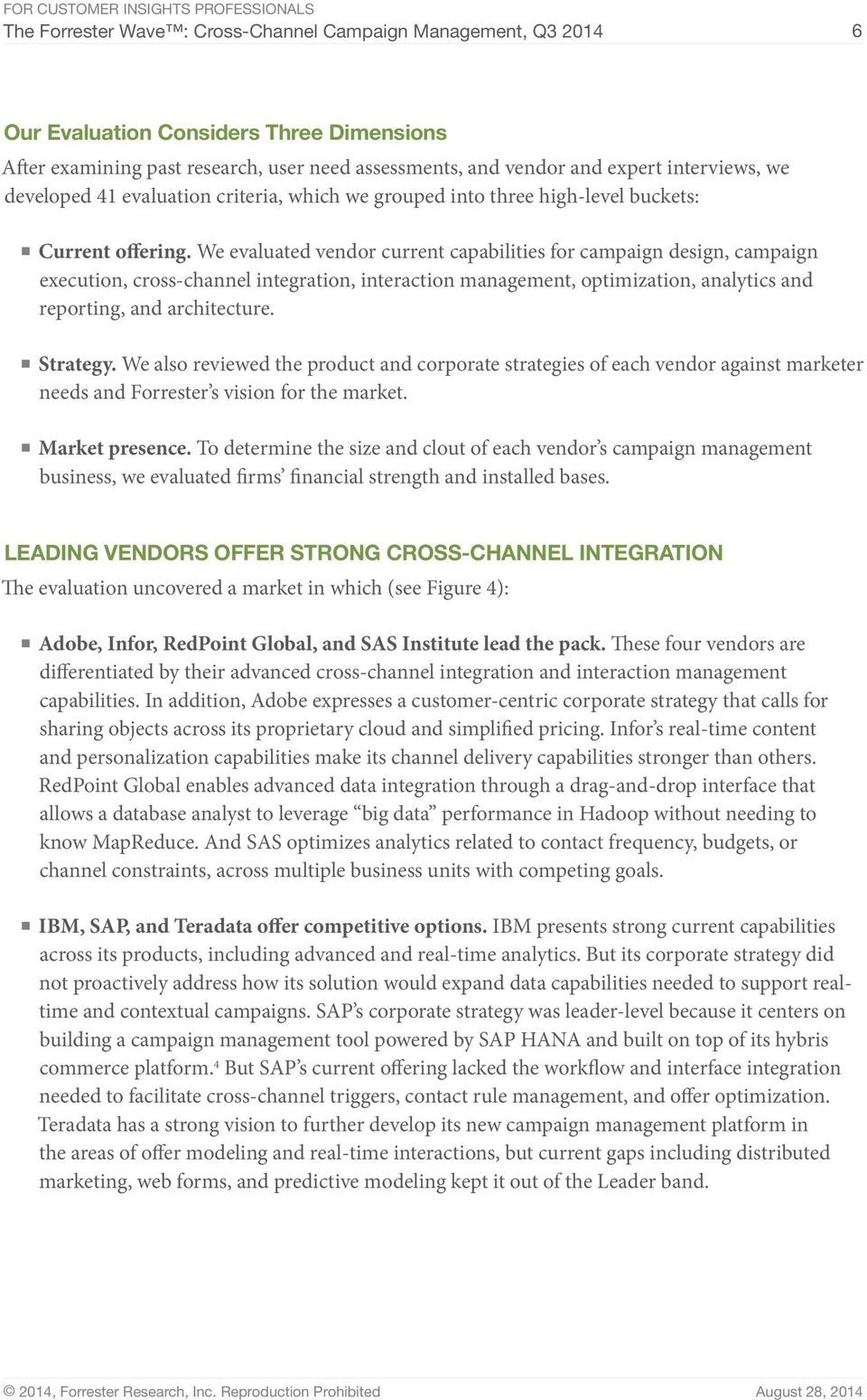 We evaluated vendor current capabilities for campaign design, campaign execution, cross-channel integration, interaction management, optimization, analytics and reporting, and architecture. Strategy.