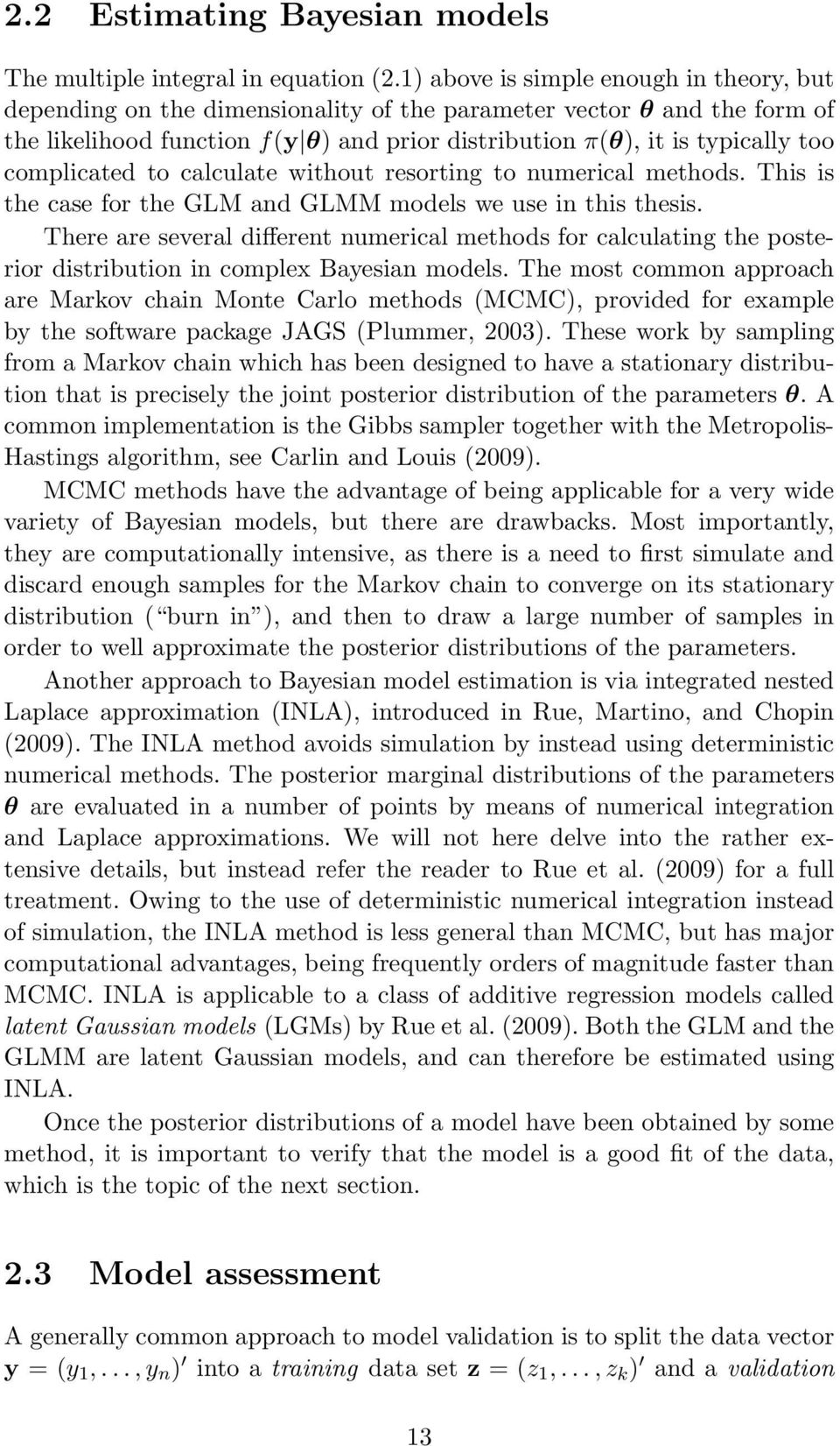 complicated to calculate without resorting to numerical methods. This is the case for the GLM and GLMM models we use in this thesis.
