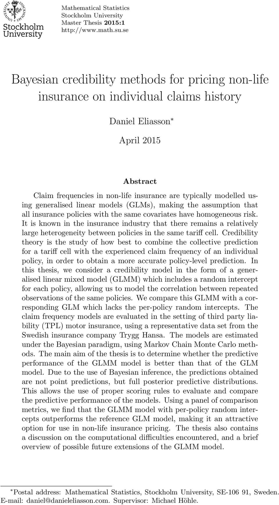 generalised linear models (GLMs), making the assumption that all insurance policies with the same covariates have homogeneous risk.