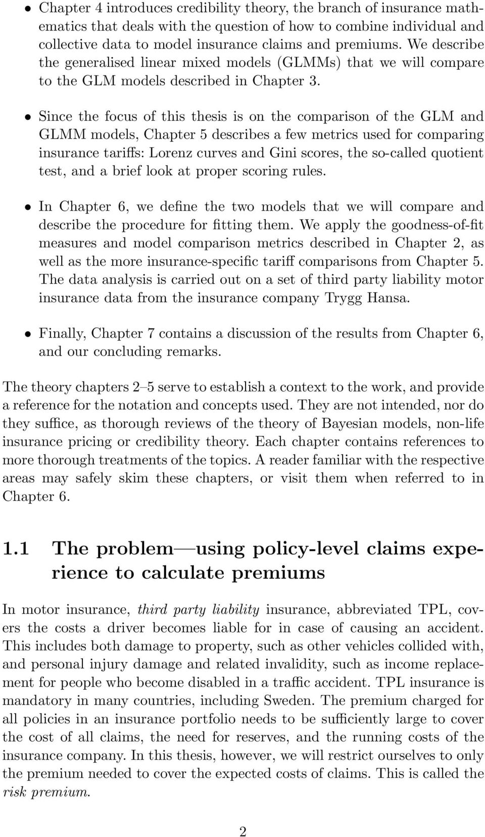 Since the focus of this thesis is on the comparison of the GLM and GLMM models, Chapter 5 describes a few metrics used for comparing insurance tariffs: Lorenz curves and Gini scores, the so-called