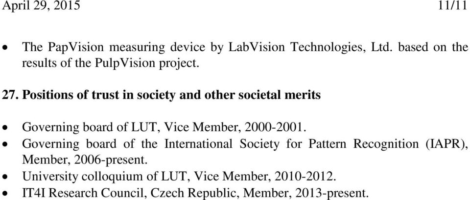 Positions of trust in society and other societal merits Governing board of LUT, Vice Member, 2000-2001.