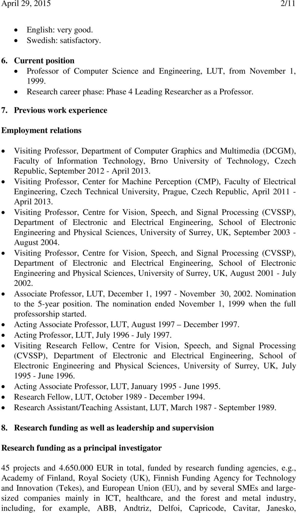 Previous work experience Employment relations Visiting Professor, Department of Computer Graphics and Multimedia (DCGM), Faculty of Information Technology, Brno University of Technology, Czech