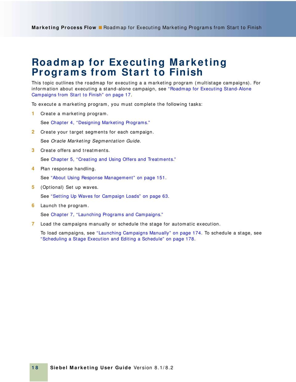 To execute a marketing program, you must complete the following tasks: 1 Create a marketing program. See Chapter 4, Designing Marketing Programs. 2 Create your target segments for each campaign.
