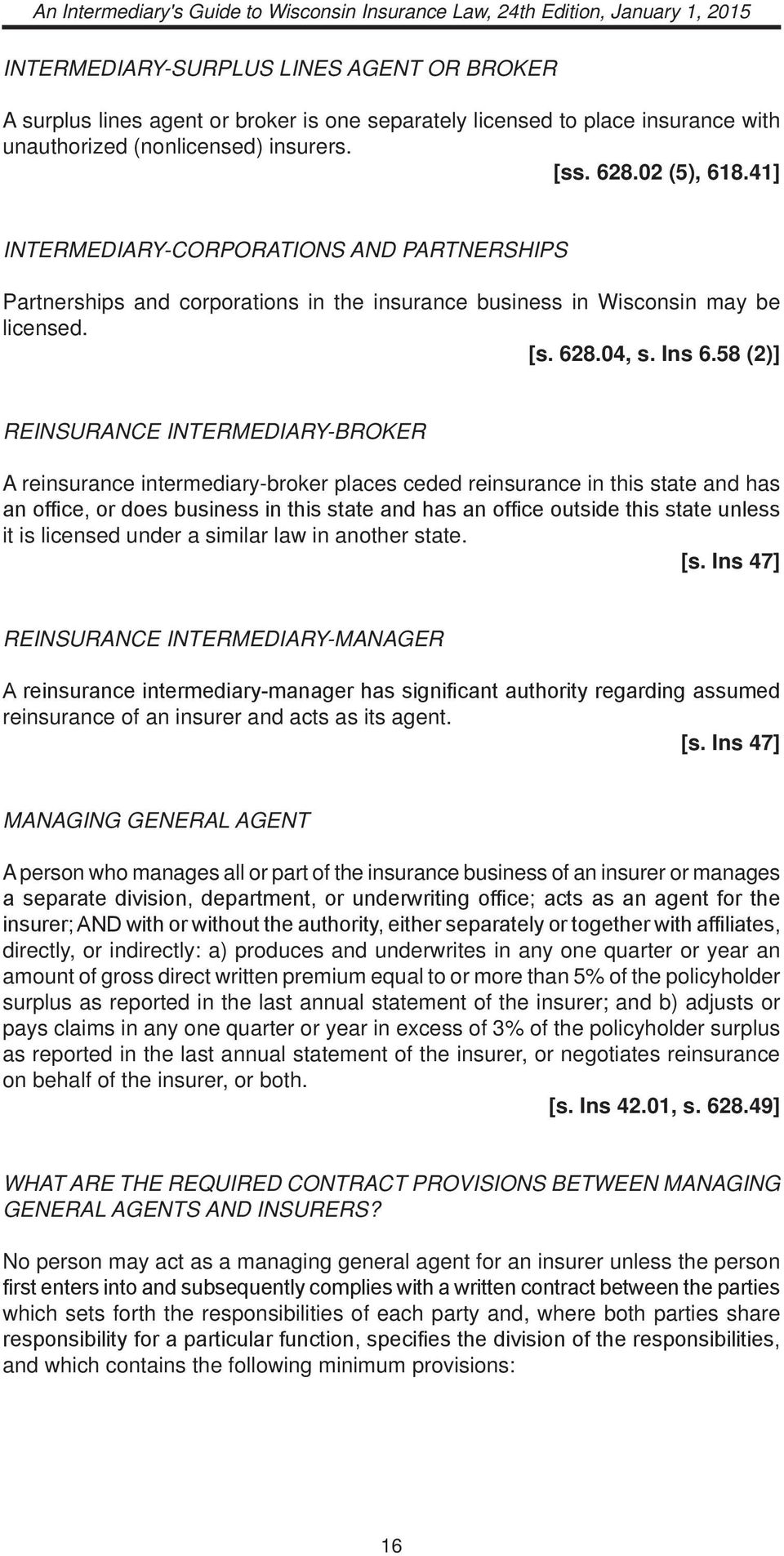 58 (2)] REINSURANCE INTERMEDIARY-BROKER A reinsurance intermediary-broker places ceded reinsurance in this state and has an office, or does business in this state and has an office outside this state