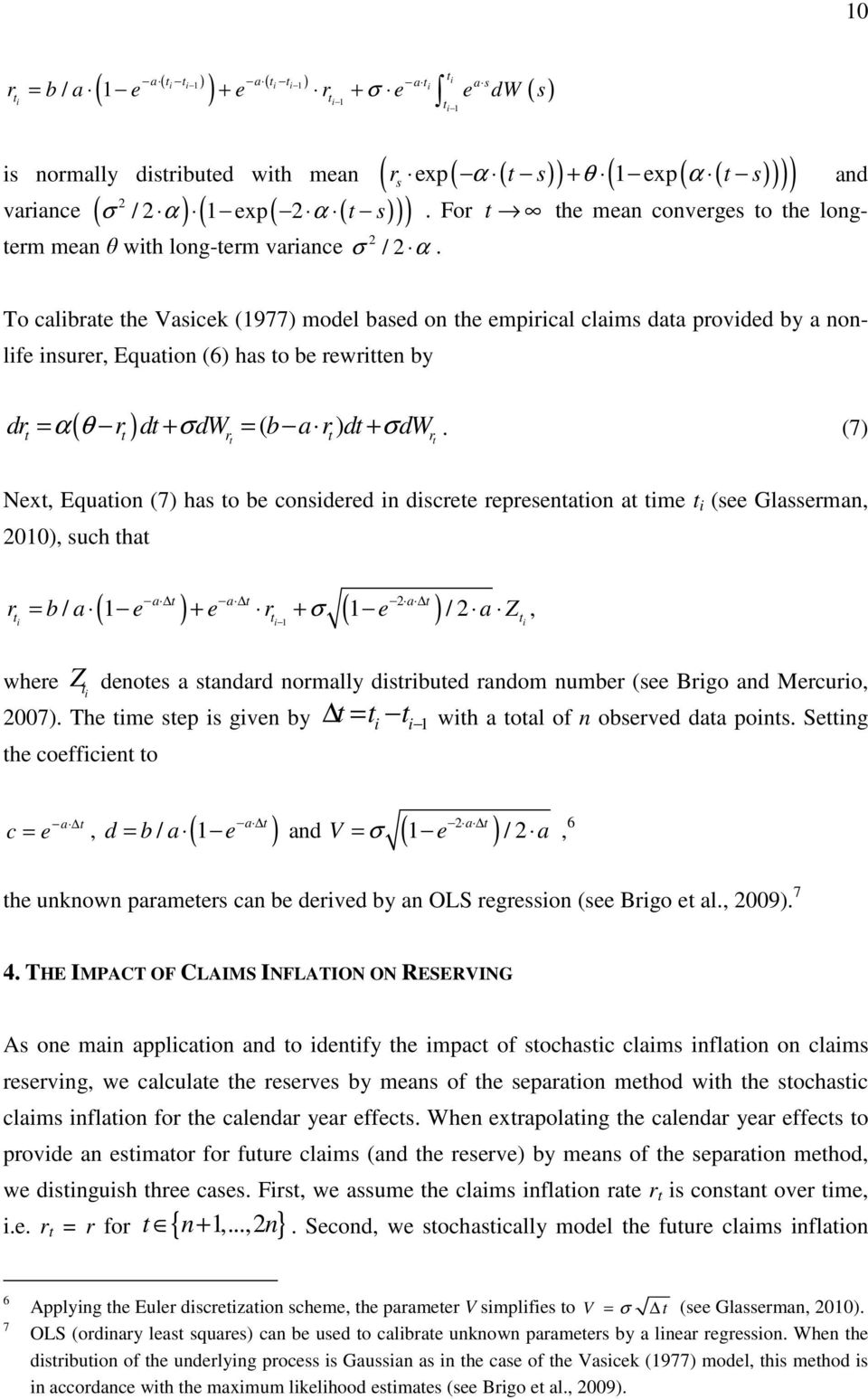 To calibrate the Vasicek (1977) model based on the empirical claims data provided by a nonlife insurer, Equation (6) has to be rewritten by ( ) ( ) dr = α θ r dt + σdw = b a r dt + σdw.