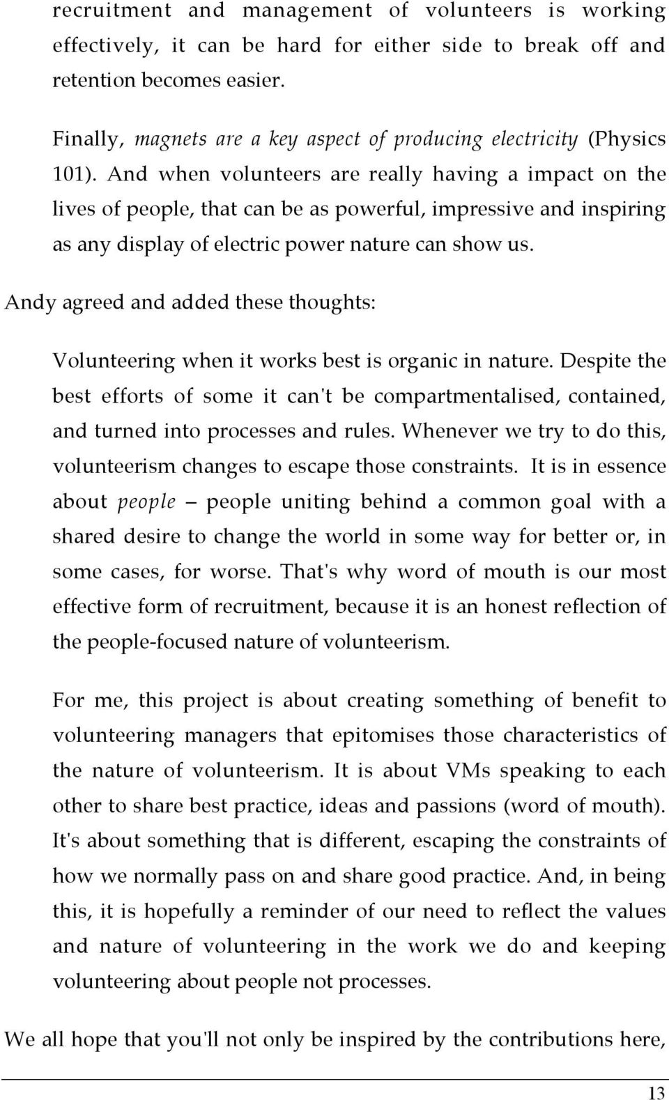 And when volunteers are really having a impact on the lives of people, that can be as powerful, impressive and inspiring as any display of electric power nature can show us.