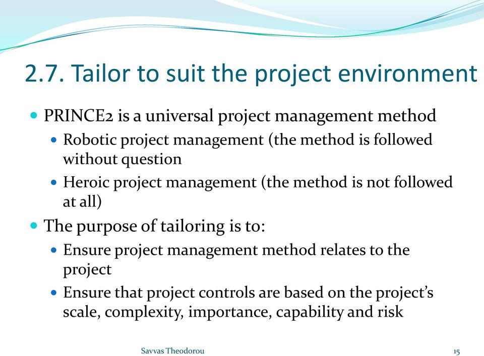 followed at all) The purpose of tailoring is to: Ensure project management method relates to the project