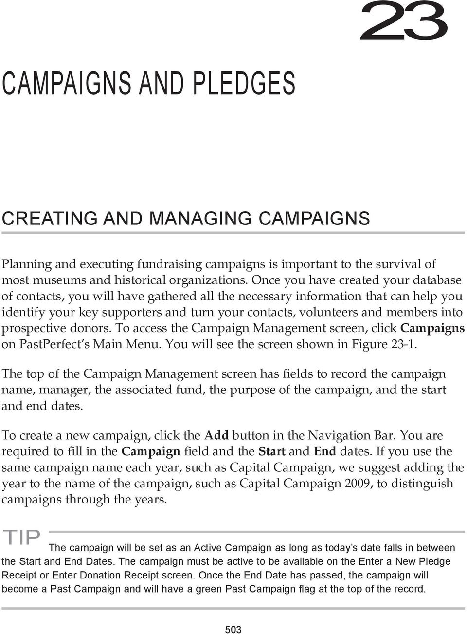 into prospective donors. To access the Campaign Management screen, click Campaigns on PastPerfect s Main Menu. You will see the screen shown in Figure 23-1.