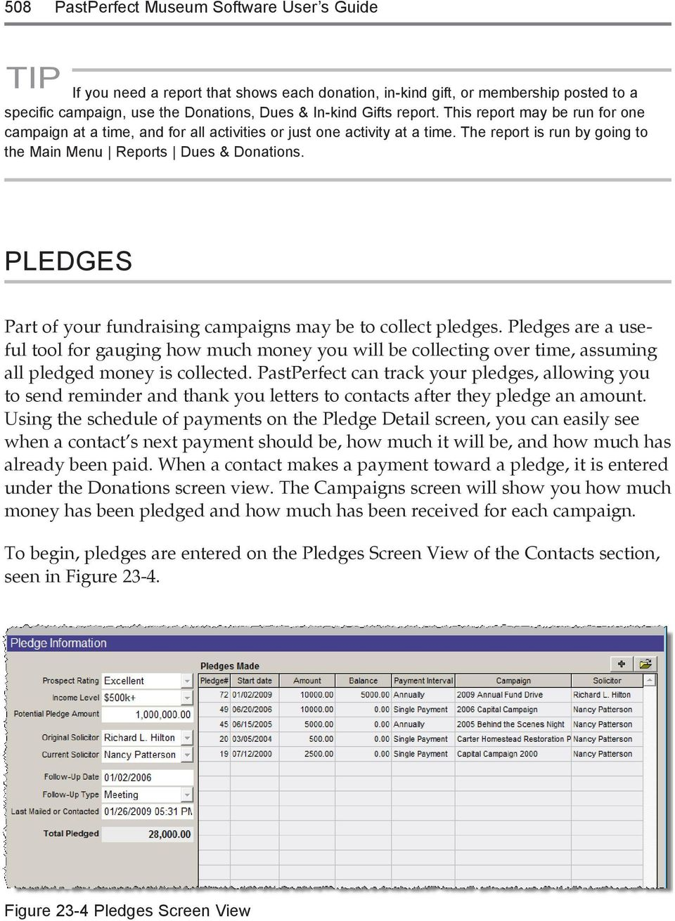 PLEDGES Part of your fundraising campaigns may be to collect pledges. Pledges are a useful tool for gauging how much money you will be collecting over time, assuming all pledged money is collected.