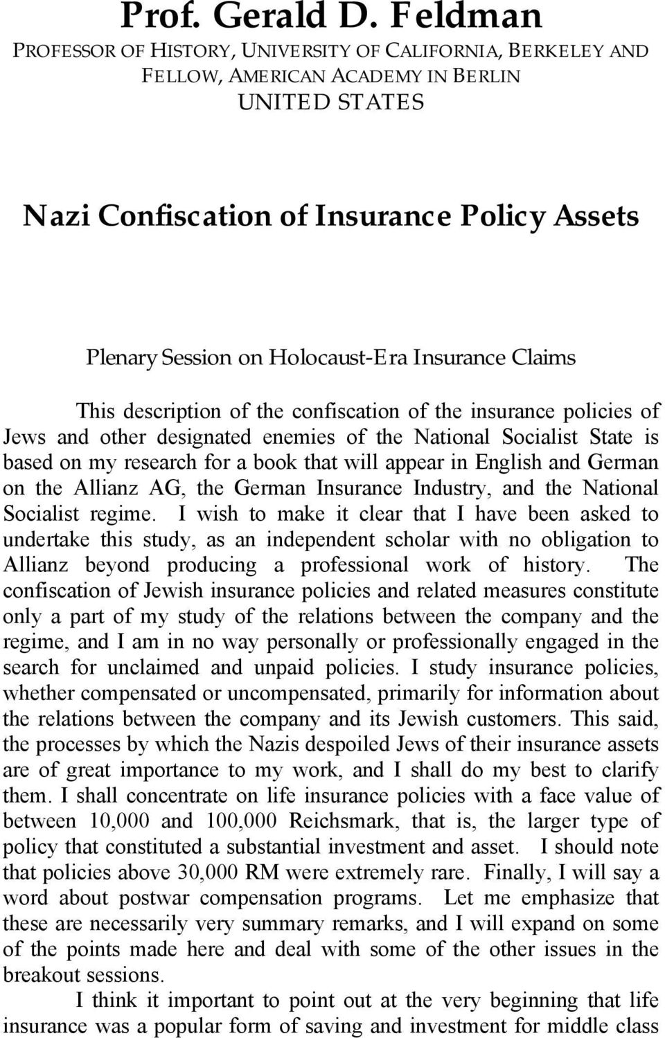 Insurance Claims This description of the confiscation of the insurance policies of Jews and other designated enemies of the National Socialist State is based on my research for a book that will