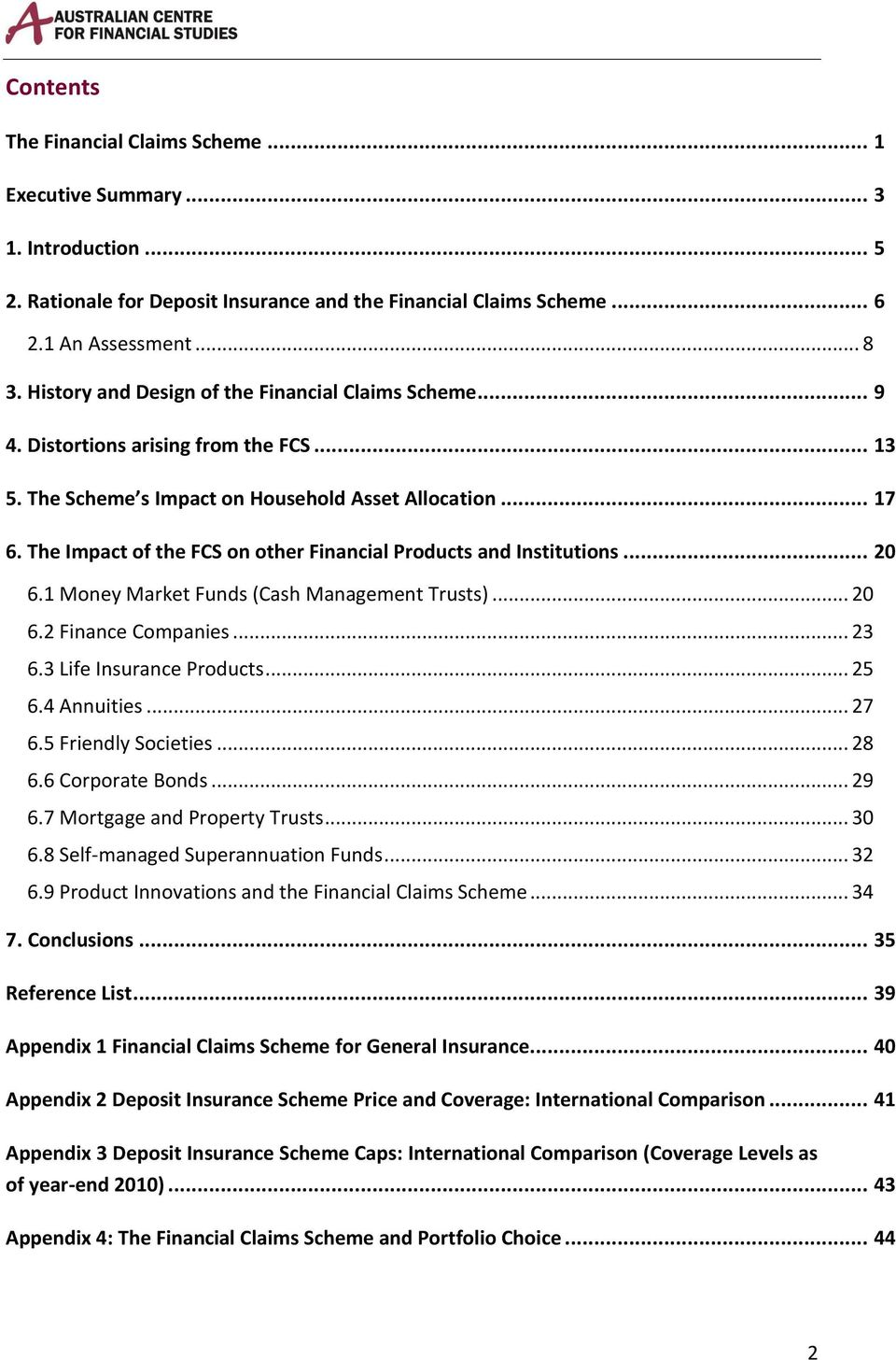 The Impact of the FCS on other Financial Products and Institutions... 20 6.1 Money Market Funds (Cash Management Trusts)... 20 6.2 Finance Companies... 23 6.3 Life Insurance Products... 25 6.
