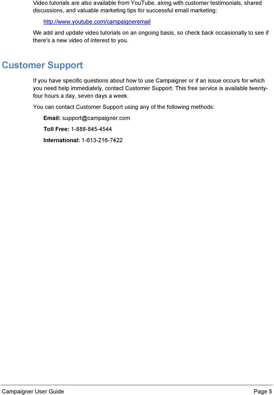 Customer Support If you have specific questions about how to use Campaigner or if an issue occurs for which you need help immediately, contact Customer Support.
