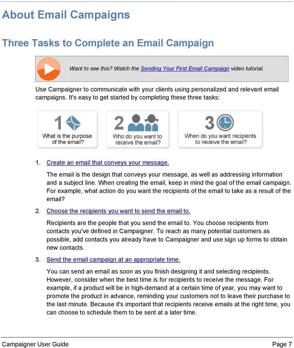 The email is the design that conveys your message, as well as addressing information and a subject line. When creating the email, keep in mind the goal of the email campaign.