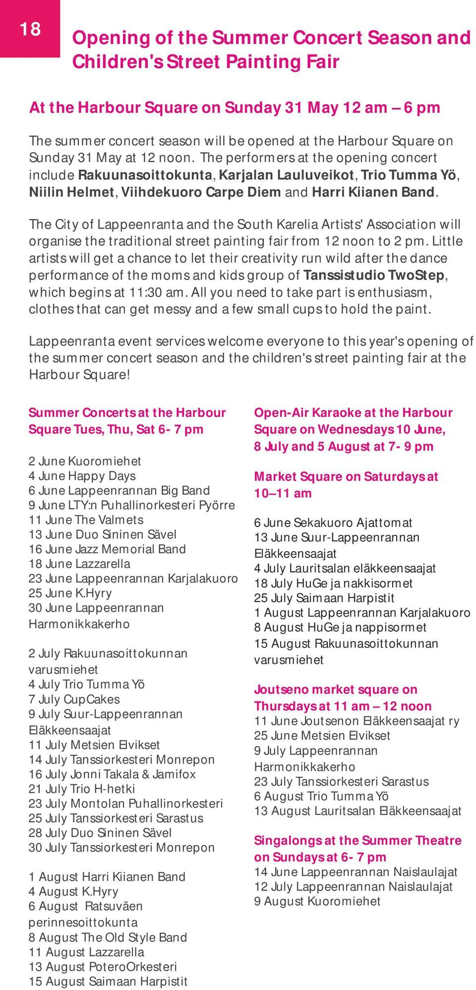 The City of Lappeenranta and the South Karelia Artists' Association will organise the traditional street painting fair from 12 noon to 2 pm.
