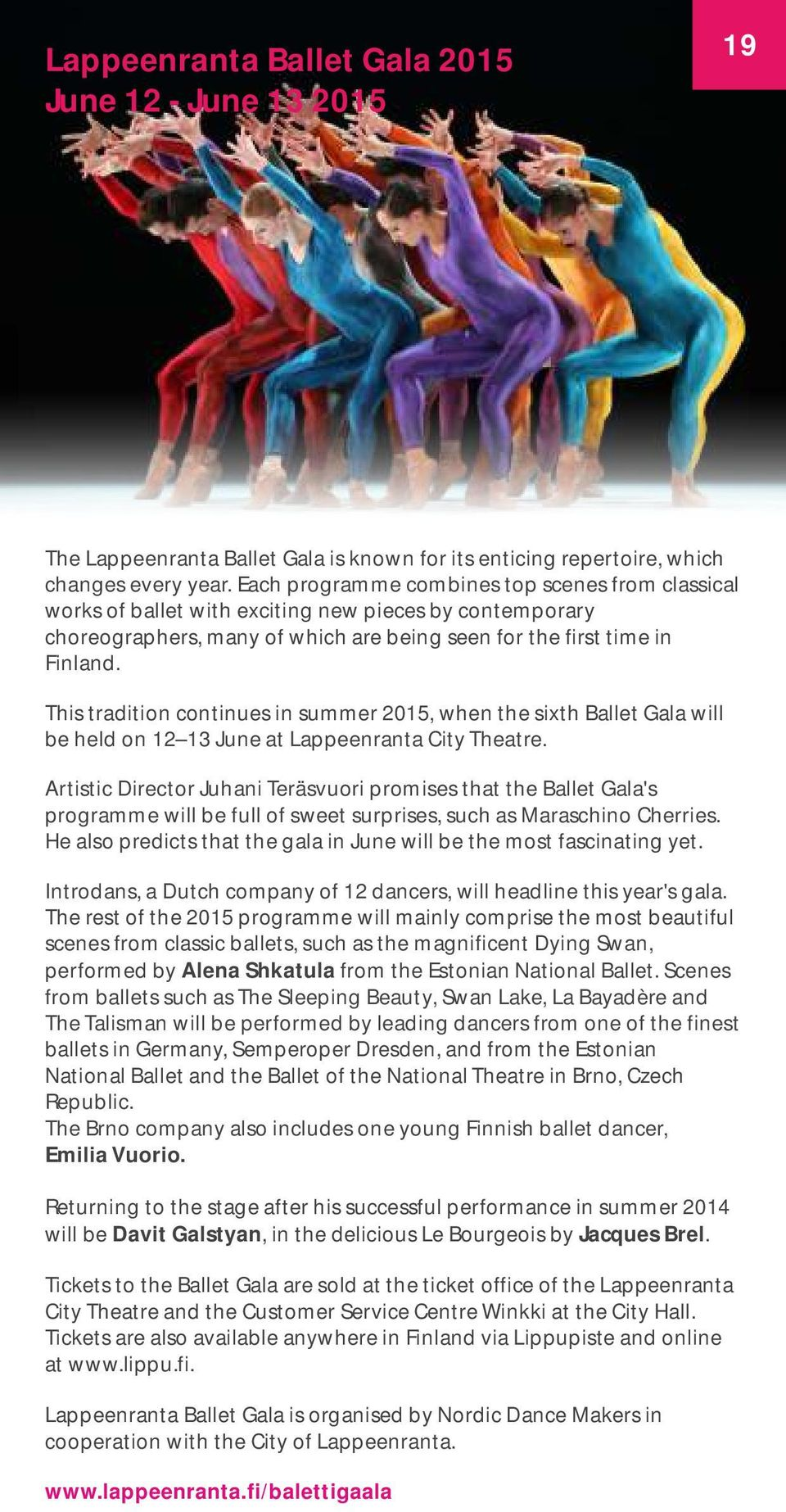 This tradition continues in summer 2015, when the sixth Ballet Gala will be held on 12 13 June at Lappeenranta City Theatre.