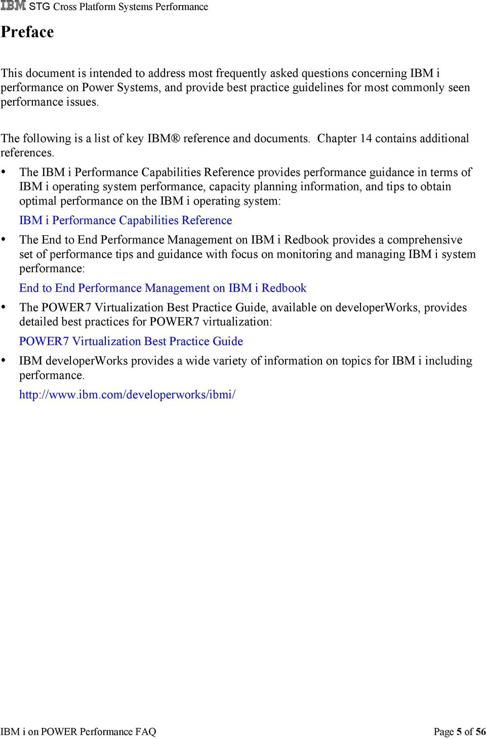 The IBM i Performance Capabilities Reference provides performance guidance in terms of IBM i operating system performance, capacity planning information, and tips to obtain optimal performance on the